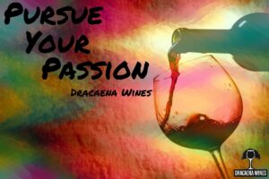 Dracaena Wines, Pursue Your Passion